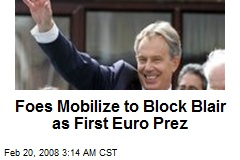 Foes Mobilize to Block Blair as First Euro Prez