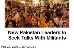 New Pakistan Leaders to Seek Talks With Militants