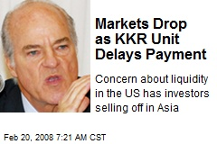 Markets Drop as KKR Unit Delays Payment