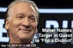 Maher Names Target in Quest to 'Flip a District'