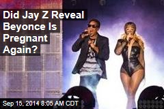 Did Jay Z Reveal Beyonce Is Pregnant Again?