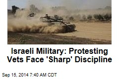 Israeli Military: Protesting Vets Face 'Sharp' Discipline