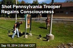 Shot Pennsylvania Trooper Regains Consciousness