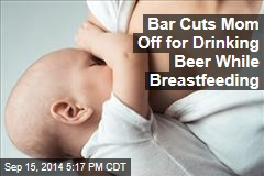 Bar Cuts Mom Off for Drinking Beer While Breastfeeding