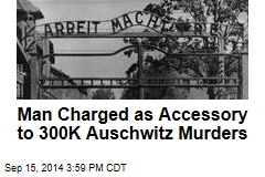 Man Charged as Accessory to 300K Auschwitz Murders