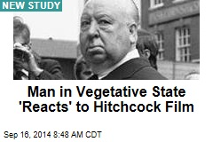 Man in Vegetative State 'Reacts' to Hitchcock Film