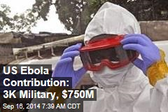 US Sending 3K Military, $750M to Ebola Fight