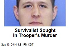 Survivalist Sought in Trooper's Murder