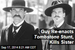 Guy Re-enacts Tombstone Stunt, Kills Sister