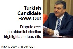 Turkish Candidate Bows Out