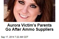 Aurora Victim's Parents Go After Ammo Suppliers