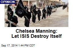 Chelsea Manning: Let ISIS Destroy Itself
