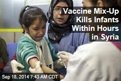 Vaccine Mix-Up Kills Infants Within Hours in Syria