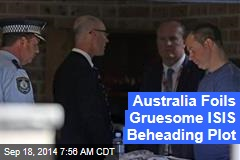 Australia Foils Gruesome ISIS Beheading Plot