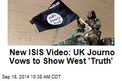 New ISIS Video: UK Journo Vows to Show West 'Truth'