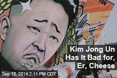 Kim Jong Un Has It Bad for, Er, Cheese