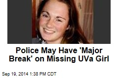 Police May Have 'Major Break' on Missing UVa Girl