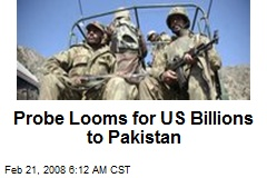 Probe Looms for US Billions to Pakistan