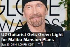 U2 Guitarist Gets Green Light for Malibu Mansion Plans