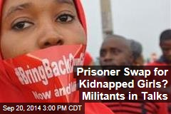 Prisoner Swap for Kidnapped Girls? Militants in Talks