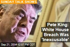 Pete King: White House Breach Was 'Inexcusable'