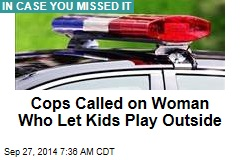 Cops, CPS Called on Woman Who Let Kids Play Outside