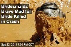 Bridesmaids Brave Mud for Bride Killed in Crash