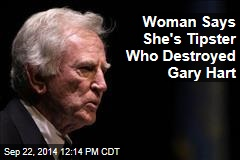 Woman Says She's Tipster Who Destroyed Gary Hart