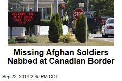 Missing Afghan Soldiers Nabbed at Canadian Border