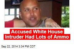 Accused White House Intruder Had Lots of Ammo