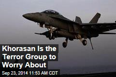 The Terror Group to Worry About: Khorasan