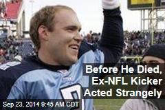 Before He Died, Ex-NFL Kicker Acted Strangely