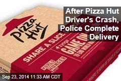 After Pizza Hut Driver's Crash, Police Complete Delivery