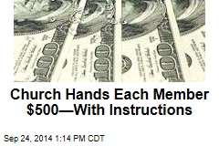 Church Hands Members Each $500 to Donate