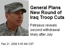 General Plans New Round of Iraq Troop Cuts