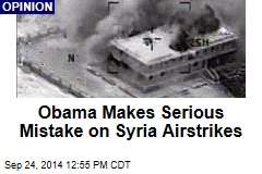 Obama Makes Serious Mistake on Syria Airstrikes
