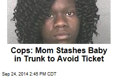 Cops: Mom Stashes Baby in Trunk to Avoid Ticket