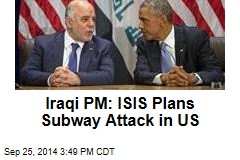 Iraqi PM: ISIS Plans Subway Attack in US