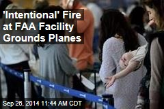 'Intentional' Fire at FAA Facility Grounds Planes