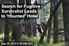 Search for Fugitive Survivalist Leads to 'Haunted' Hotel