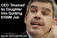 CEO 'Shamed' by Daughter Into Quitting $100M Job