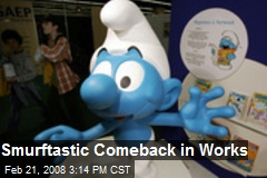 Smurftastic Comeback in Works