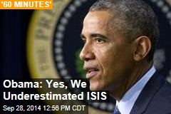 Obama: Yes, We Underestimated ISIS