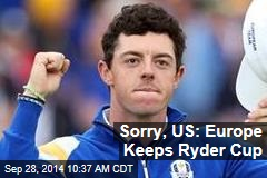 Sorry, US: Europe Keeps Ryder Cup