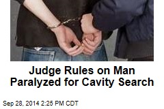 Judge Rules on Man Paralyzed for Cavity Search