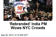 'Rebranded' India PM Wows NYC Crowds