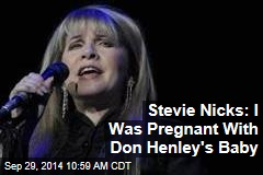 Stevie Nicks: I Was Pregnant With Don Henley's Baby