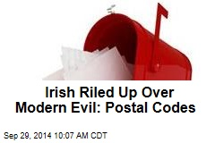 Irish Riled Up Over Modern Evil: Postal Codes