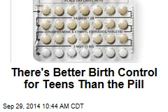 There's Better Birth Control for Teens Than the Pill