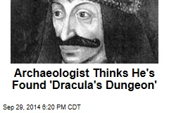 Archaeologist Thinks He's Found 'Dracula's Dungeon'